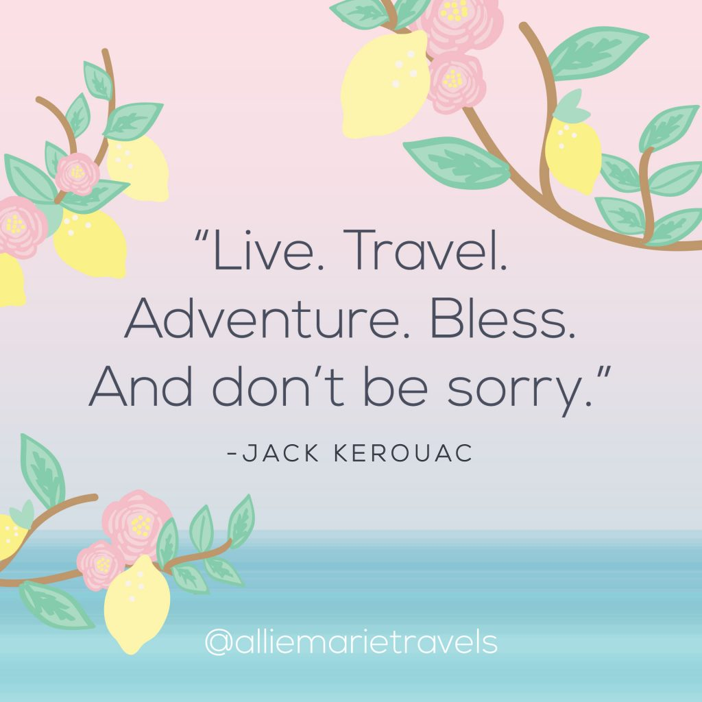 """Live. Travel.  Adventure. Bless. And don't be sorry."" —Jack Kerouac"