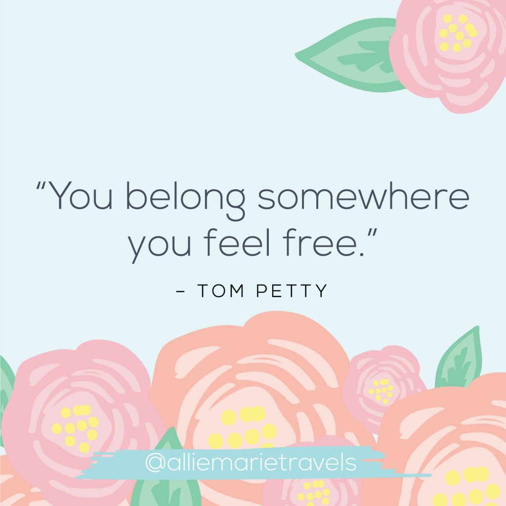"""You belong somewhere you feel free."" —Tom Petty"