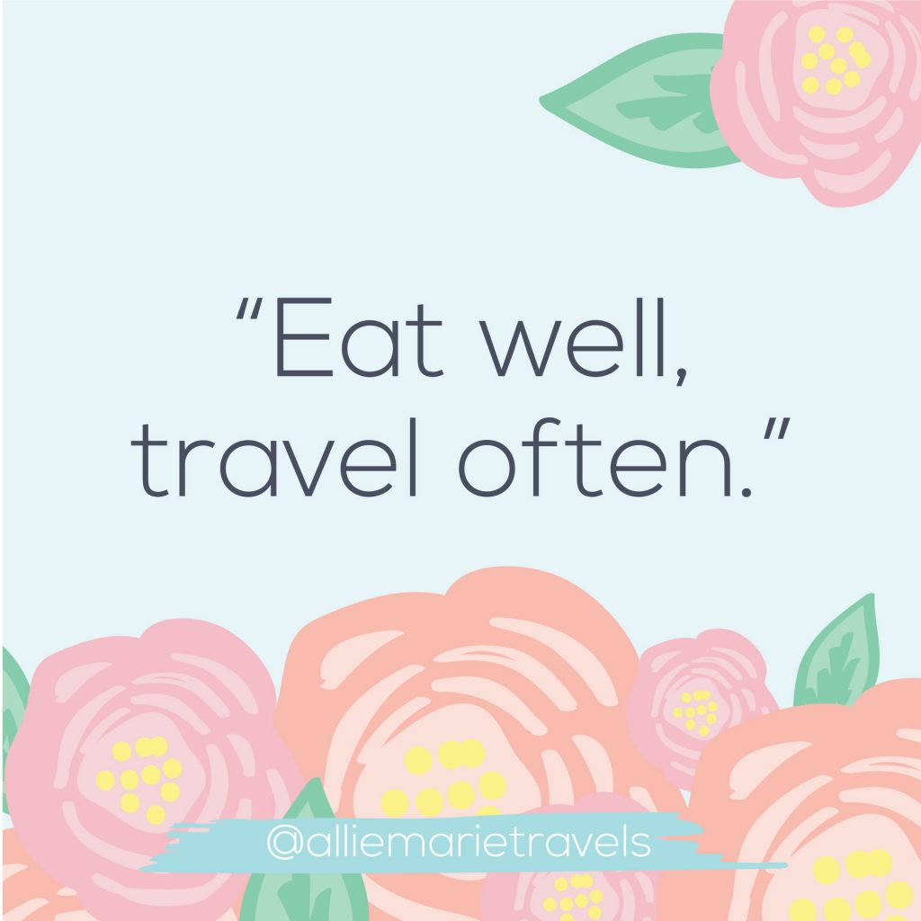 """Eat well, Travel often."" —Unknown"