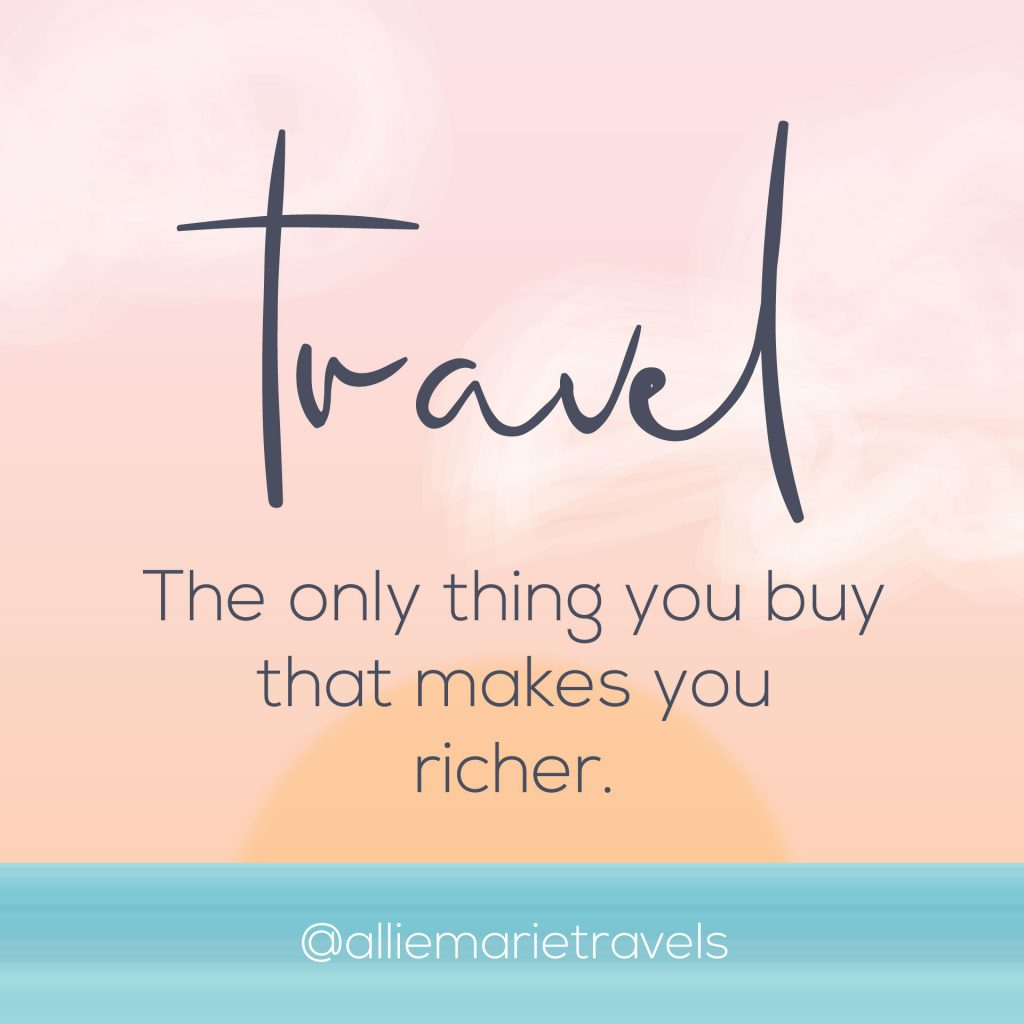 """Travel — the only thing you buy that makes you richer."" —Unknown."""