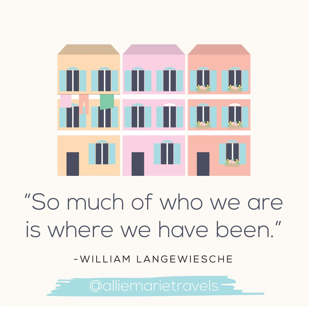 """So much of who we are is where we have been."" —William Langewiesche"